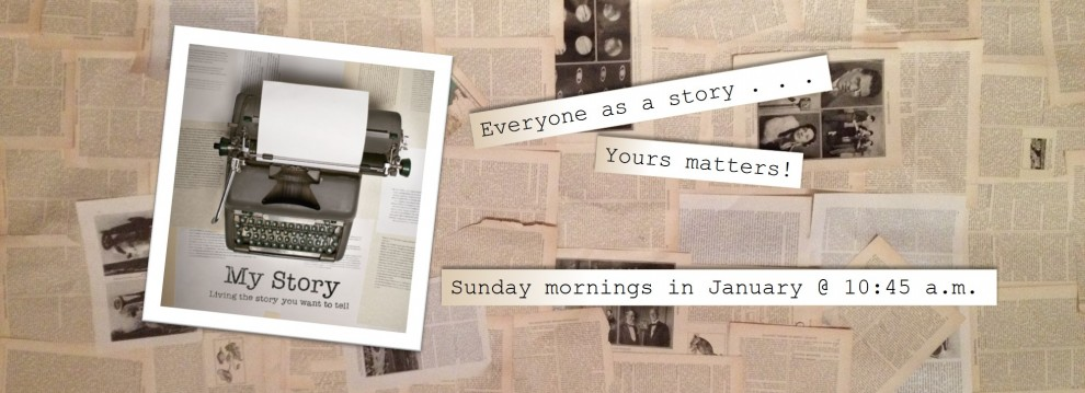 Your story matters!  Find out how, Sunday mornings in January.